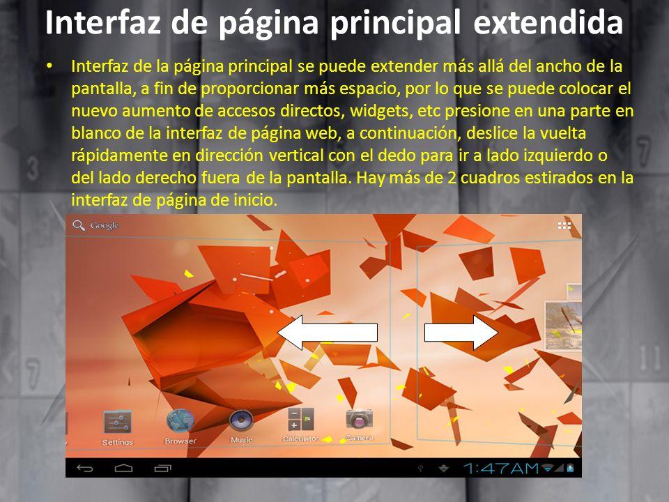 Interfaz de página principal extendida Interfaz de la página principal se puede extender más allá del ancho de la pantalla, a fin de proporcionar más