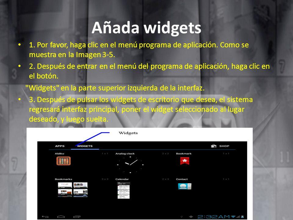 Añada widgets 1. Por favor, haga clic en el menú programa de aplicación. Como se muestra en la Imagen 3-5. 2. Después de entrar en el menú del program