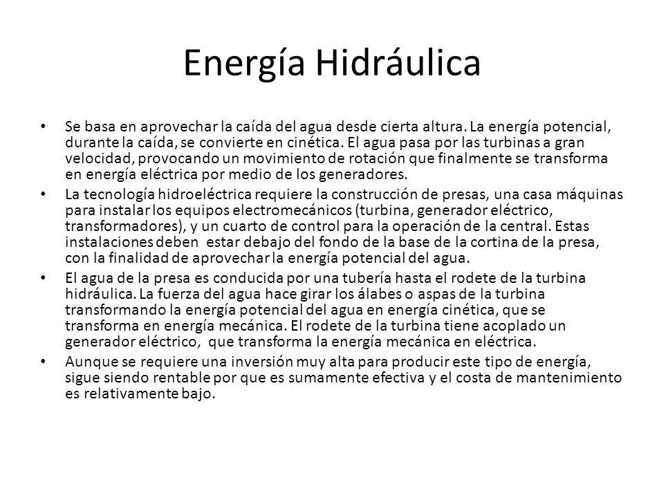 Energía Hidráulica Se basa en aprovechar la caída del agua desde cierta altura. La energía potencial, durante la caída, se convierte en cinética. El a