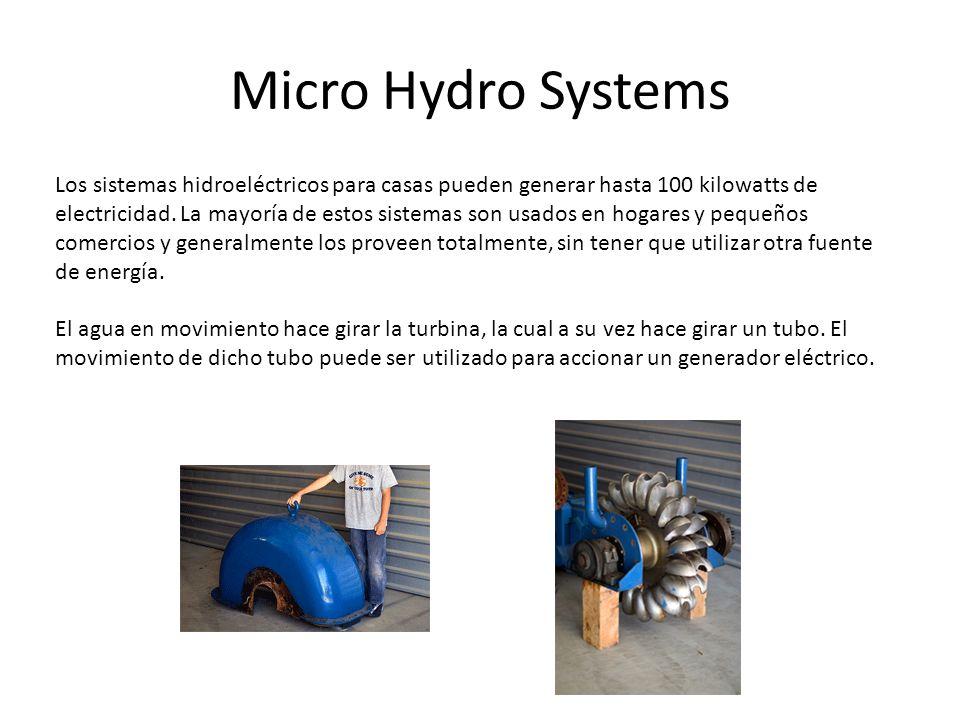 Micro Hydro Systems Los sistemas hidroeléctricos para casas pueden generar hasta 100 kilowatts de electricidad. La mayoría de estos sistemas son usado