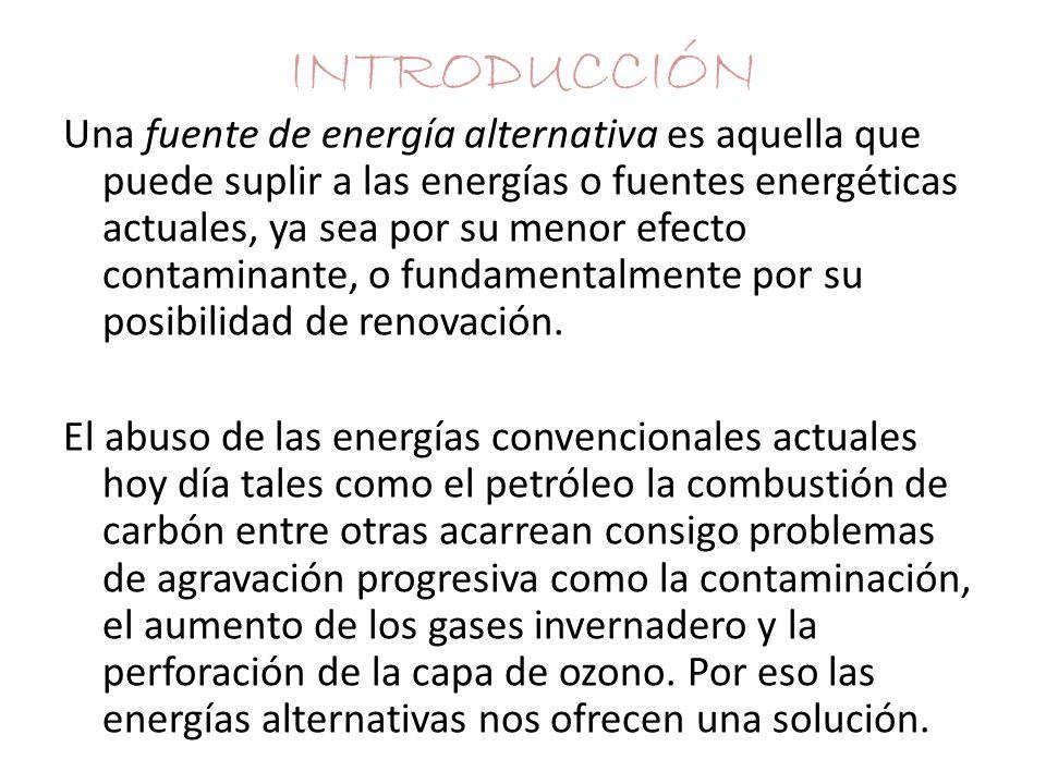 Una fuente de energía alternativa es aquella que puede suplir a las energías o fuentes energéticas actuales, ya sea por su menor efecto contaminante, o fundamentalmente por su posibilidad de renovación.