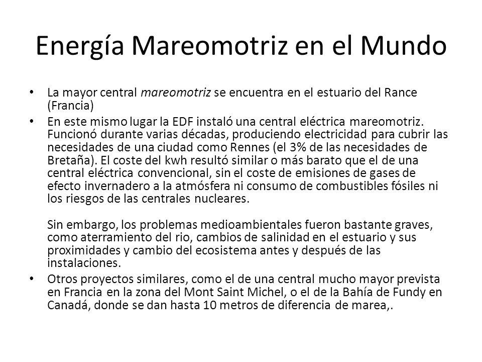 Energía Mareomotriz en el Mundo La mayor central mareomotriz se encuentra en el estuario del Rance (Francia) En este mismo lugar la EDF instaló una ce