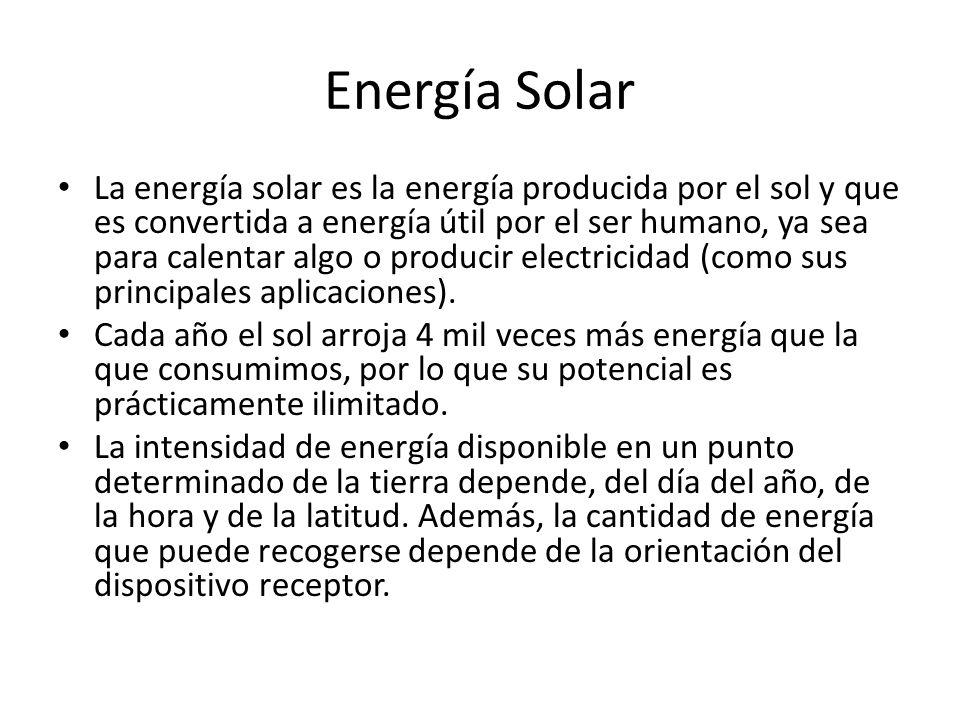 Energía Solar La energía solar es la energía producida por el sol y que es convertida a energía útil por el ser humano, ya sea para calentar algo o producir electricidad (como sus principales aplicaciones).