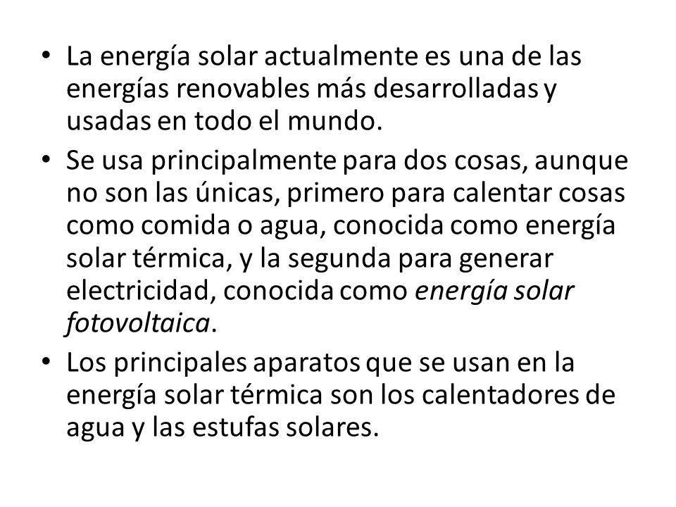 La energía solar actualmente es una de las energías renovables más desarrolladas y usadas en todo el mundo. Se usa principalmente para dos cosas, aunq