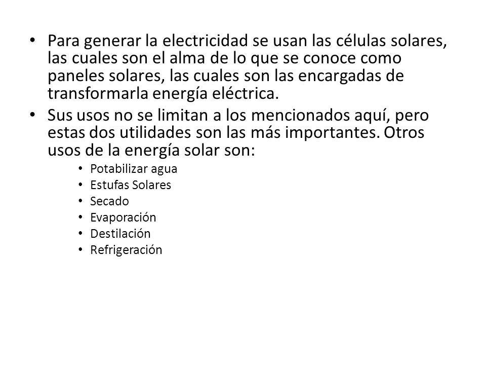 Para generar la electricidad se usan las células solares, las cuales son el alma de lo que se conoce como paneles solares, las cuales son las encargadas de transformarla energía eléctrica.