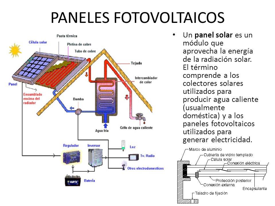 PANELES FOTOVOLTAICOS Un panel solar es un módulo que aprovecha la energía de la radiación solar. El término comprende a los colectores solares utiliz
