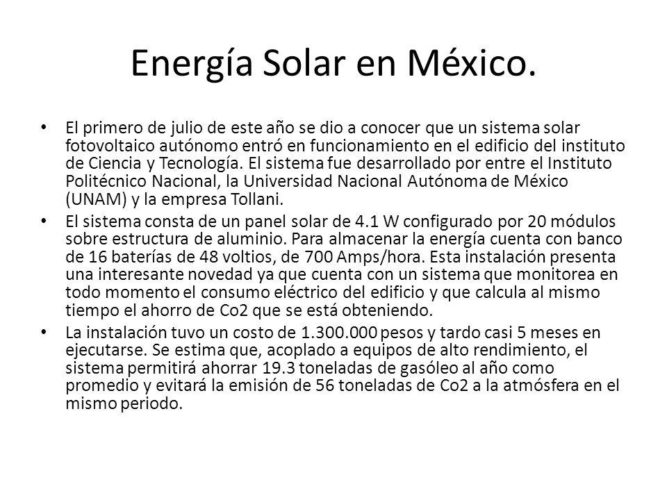 Energía Solar en México. El primero de julio de este año se dio a conocer que un sistema solar fotovoltaico autónomo entró en funcionamiento en el edi
