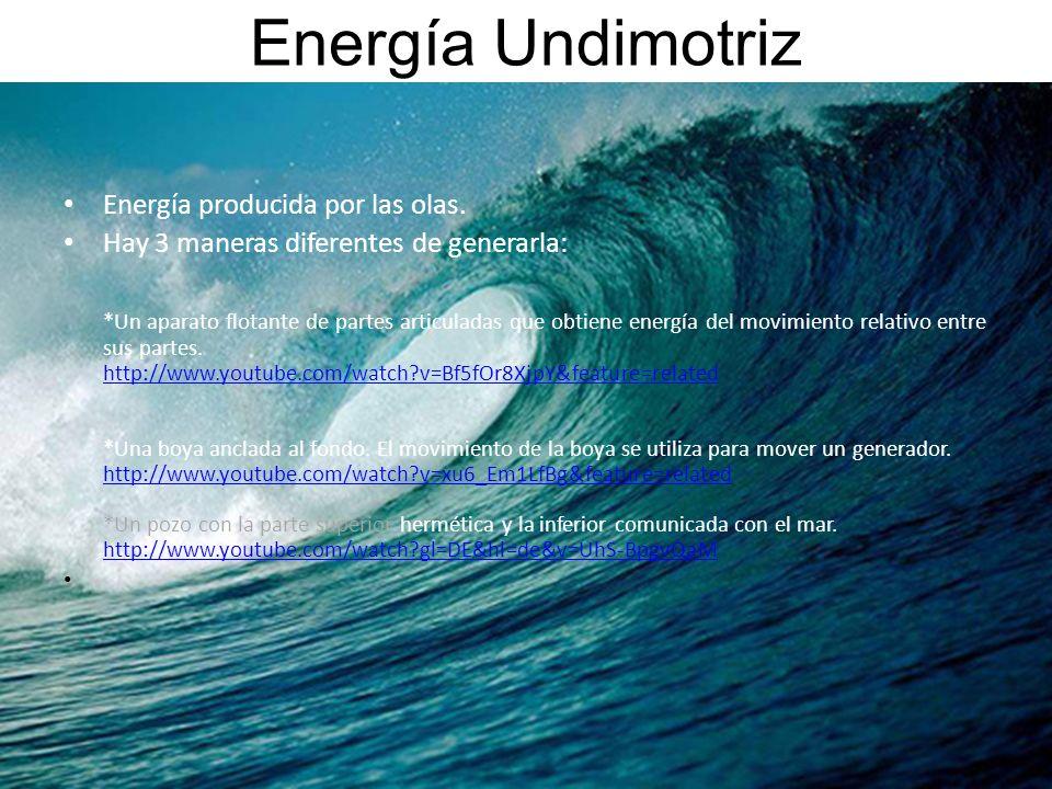 Energía Undimotriz Energía producida por las olas. Hay 3 maneras diferentes de generarla: *Un aparato flotante de partes articuladas que obtiene energ
