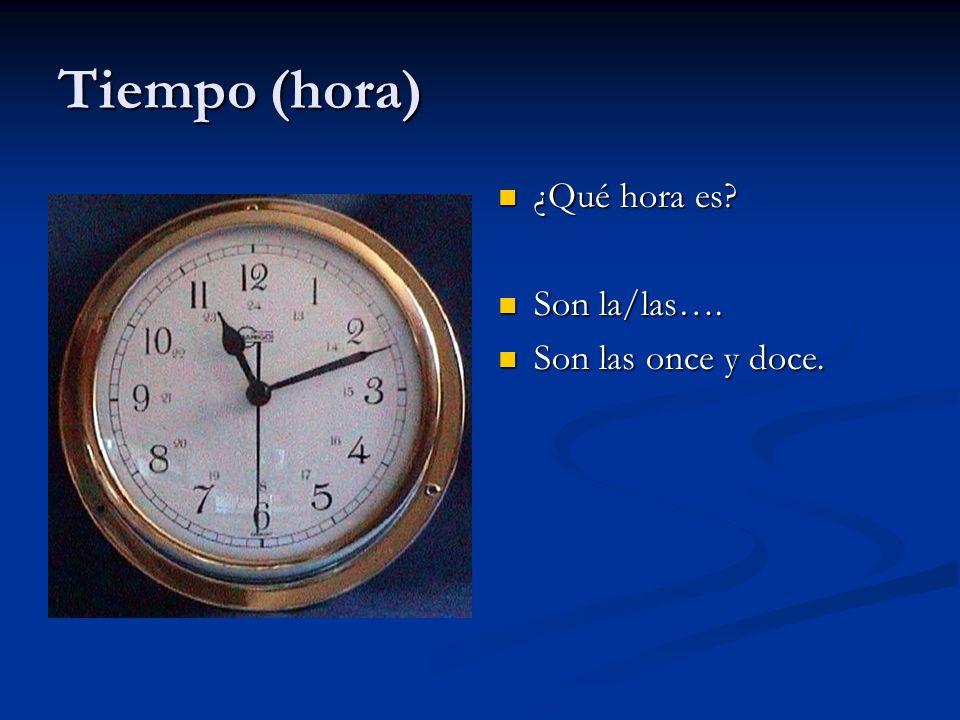 Tiempo (hora) ¿Qué hora es? Son la/las…. Son las once y doce.