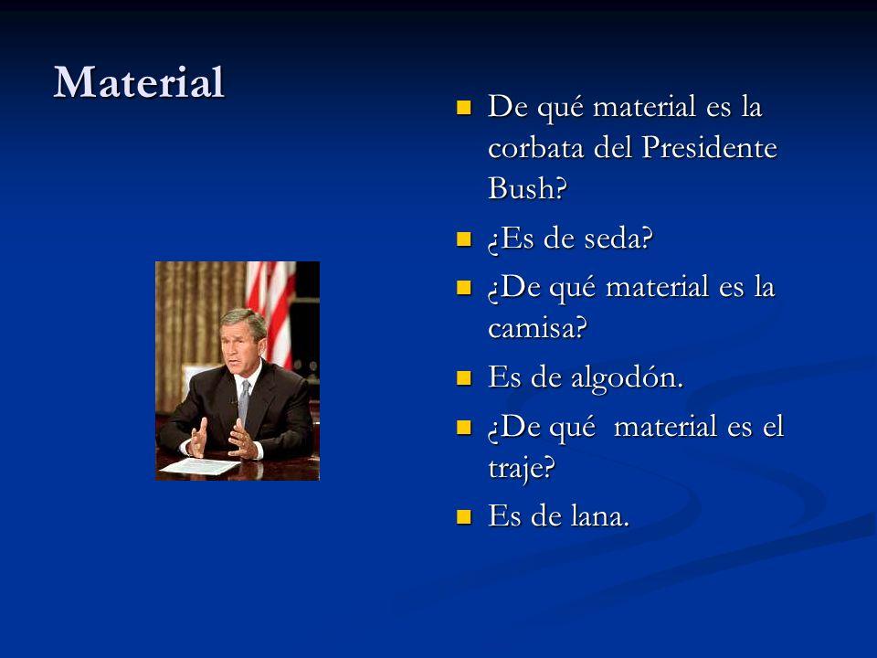 Material De qué material es la corbata del Presidente Bush? ¿Es de seda? ¿De qué material es la camisa? Es de algodón. ¿De qué material es el traje? E