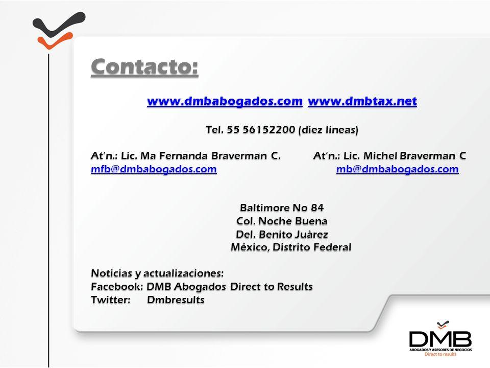 Contacto: www.dmbabogados.comwww.dmbabogados.com www.dmbtax.net www.dmbtax.net www.dmbabogados.comwww.dmbtax.net Tel. 55 56152200 (diez líneas) Atn.: