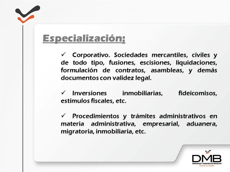 : Especialización: Corporativo. Sociedades mercantiles, civiles y de todo tipo, fusiones, escisiones, liquidaciones, formulación de contratos, asamble