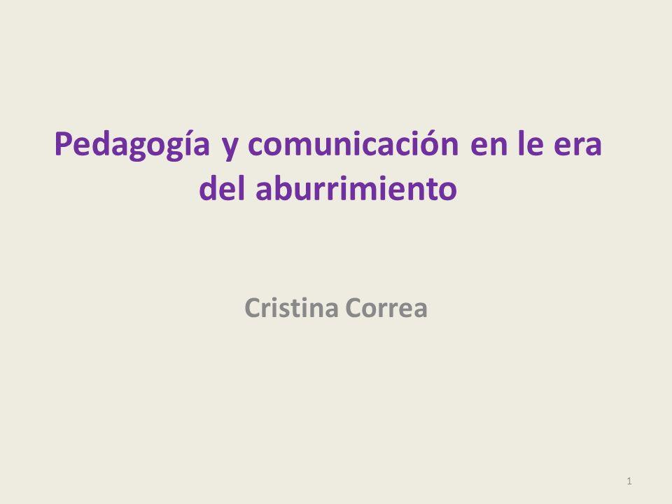 Cristina Corea, analiza a la comunicación y la información como uno de los dispositivos que juega un papel trascendente en la era del aburrimiento, en la era de la fluidez.
