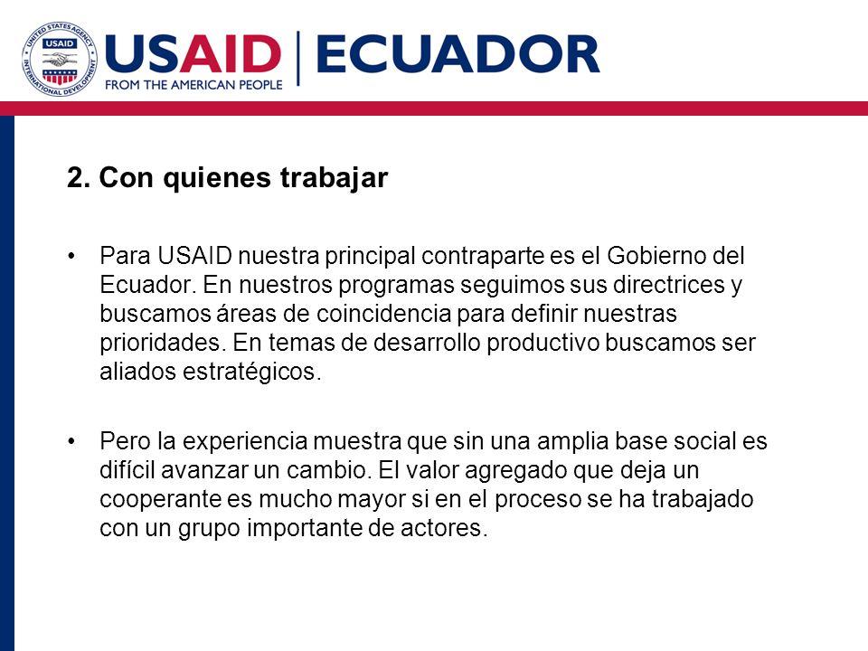 2. Con quienes trabajar Para USAID nuestra principal contraparte es el Gobierno del Ecuador.