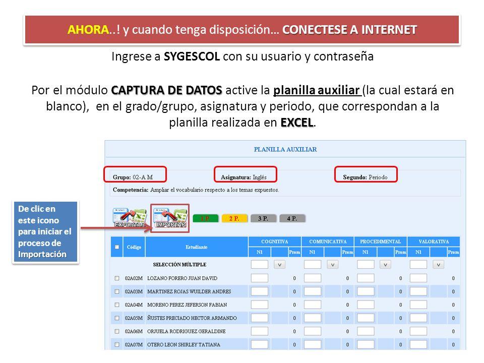 CONECTESE A INTERNET AHORA..! y cuando tenga disposición… CONECTESE A INTERNET Ingrese a SYGESCOL con su usuario y contraseña CAPTURA DE DATOS EXCEL P