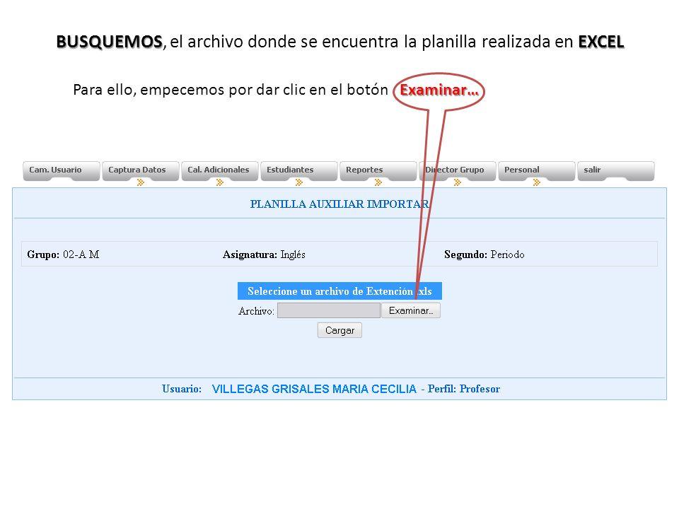 BUSQUEMOSEXCEL BUSQUEMOS, el archivo donde se encuentra la planilla realizada en EXCEL Examinar… Para ello, empecemos por dar clic en el botón Examina