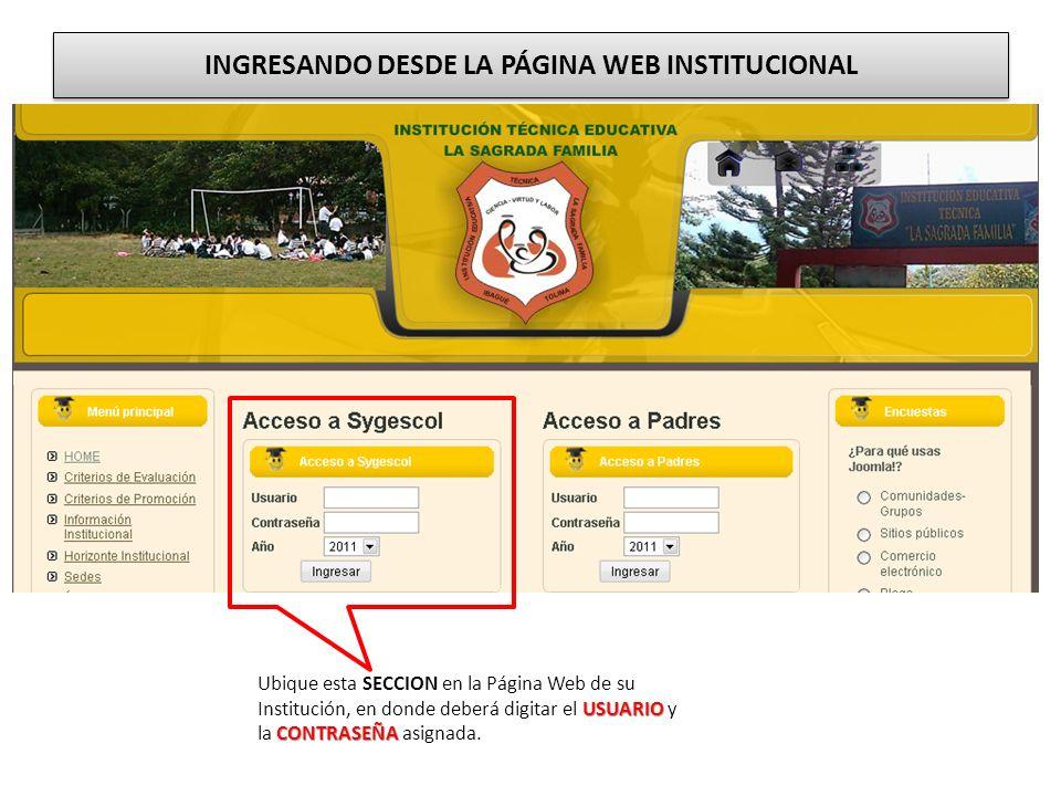 INGRESANDO DESDE LA PÁGINA WEB INSTITUCIONAL USUARIO CONTRASEÑA Ubique esta SECCION en la Página Web de su Institución, en donde deberá digitar el USU