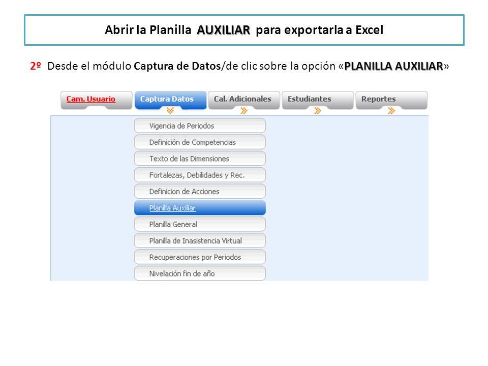 PLANILLA AUXILIAR 2º Desde el módulo Captura de Datos/de clic sobre la opción «PLANILLA AUXILIAR» AUXILIAR Abrir la Planilla AUXILIAR para exportarla