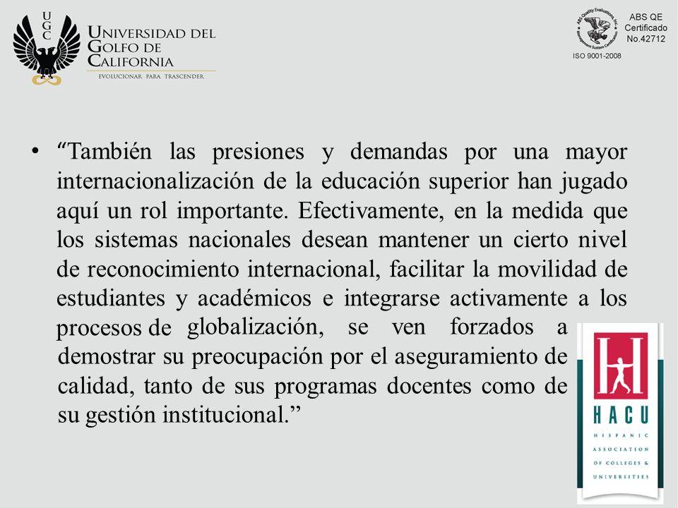 También las presiones y demandas por una mayor internacionalización de la educación superior han jugado aquí un rol importante.