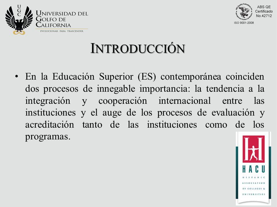 I NTRODUCCIÓN En la Educación Superior (ES) contemporánea coinciden dos procesos de innegable importancia: la tendencia a la integración y cooperación internacional entre las instituciones y el auge de los procesos de evaluación y acreditación tanto de las instituciones como de los programas.