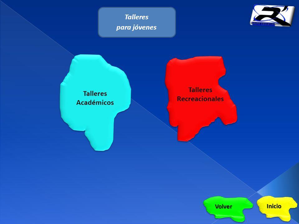 Talleres para jóvenes Talleres Académicos Talleres Académicos Talleres Recreacionales Talleres Recreacionales Volver Inicio