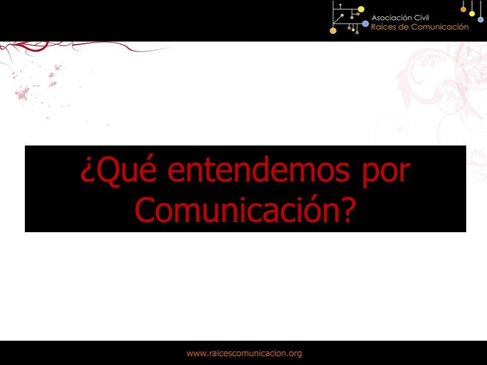 ¿Qué entendemos por Comunicación?