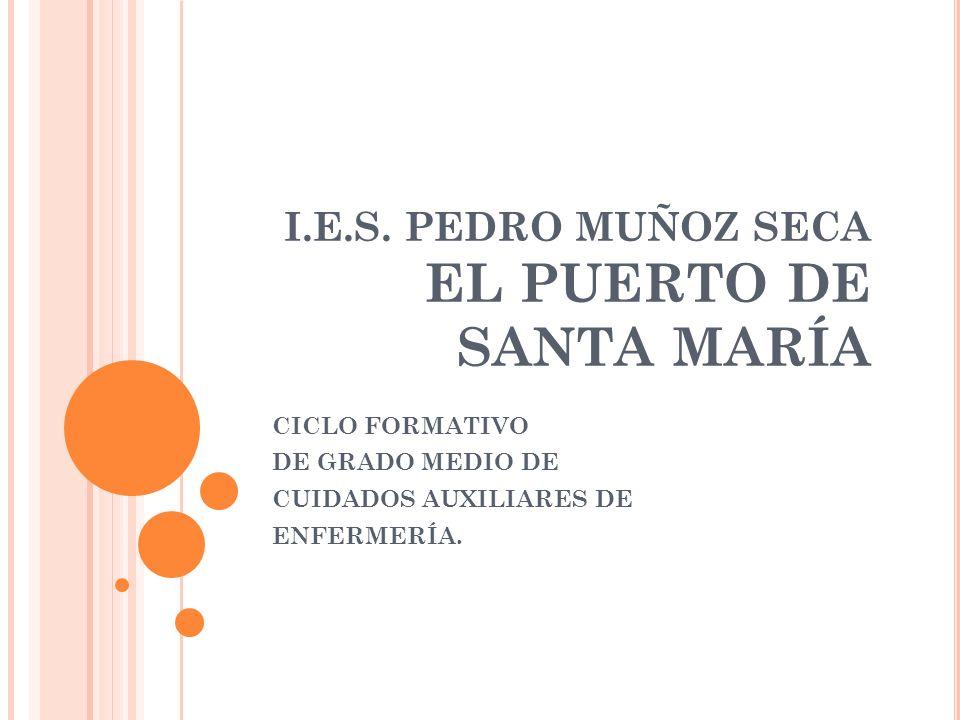 I.E.S. PEDRO MUÑOZ SECA EL PUERTO DE SANTA MARÍA CICLO FORMATIVO DE GRADO MEDIO DE CUIDADOS AUXILIARES DE ENFERMERÍA.
