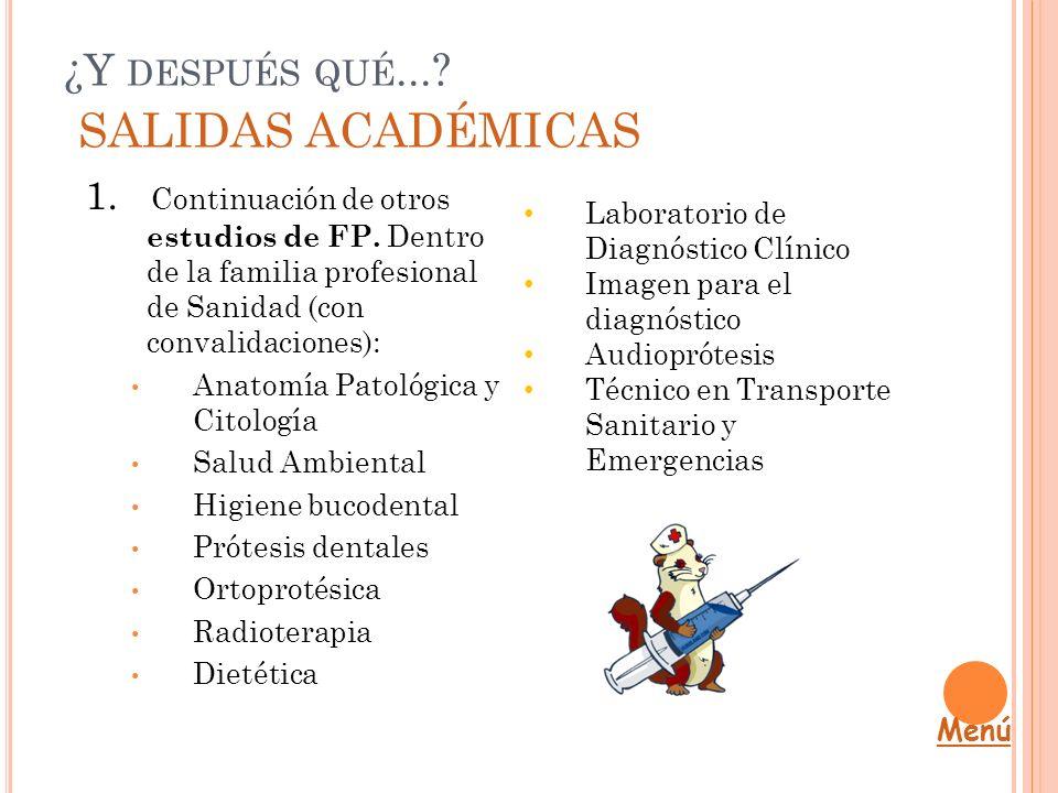 ¿Y DESPUÉS QUÉ...? SALIDAS ACADÉMICAS 1. Continuación de otros estudios de FP. Dentro de la familia profesional de Sanidad (con convalidaciones): Anat