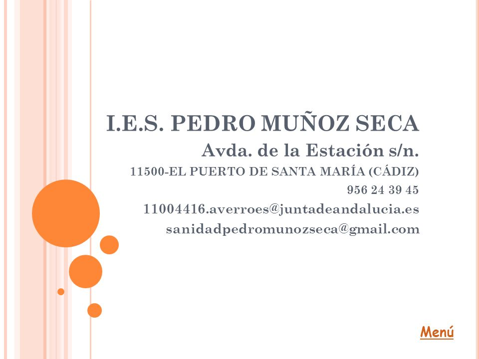 I.E.S. PEDRO MUÑOZ SECA Avda. de la Estación s/n. 11500-EL PUERTO DE SANTA MARÍA (CÁDIZ) 956 24 39 45 11004416.averroes@juntadeandalucia.es sanidadped