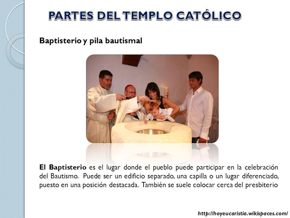 Baptisterio y pila bautismal El Baptisterio es el lugar donde el pueblo puede participar en la celebración del Bautismo. Puede ser un edificio separad