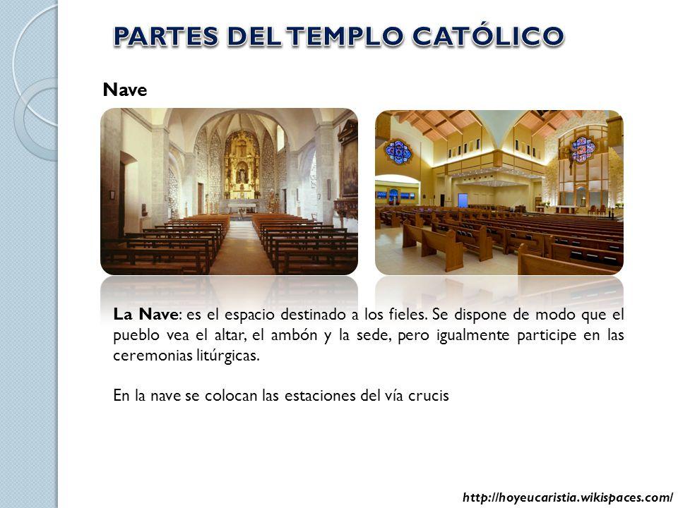 Nave La Nave: es el espacio destinado a los fieles. Se dispone de modo que el pueblo vea el altar, el ambón y la sede, pero igualmente participe en la