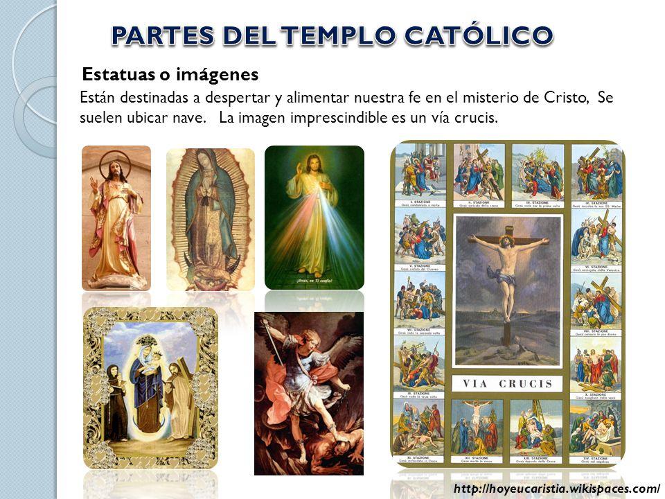 Estatuas o imágenes Están destinadas a despertar y alimentar nuestra fe en el misterio de Cristo, Se suelen ubicar nave. La imagen imprescindible es u