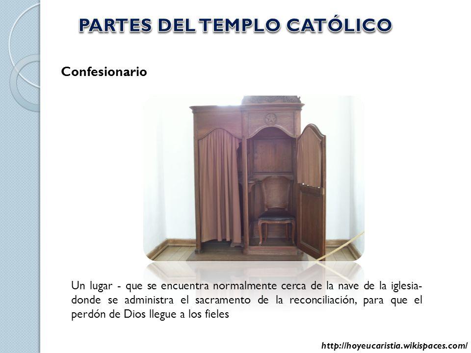 Confesionario Un lugar - que se encuentra normalmente cerca de la nave de la iglesia- donde se administra el sacramento de la reconciliación, para que