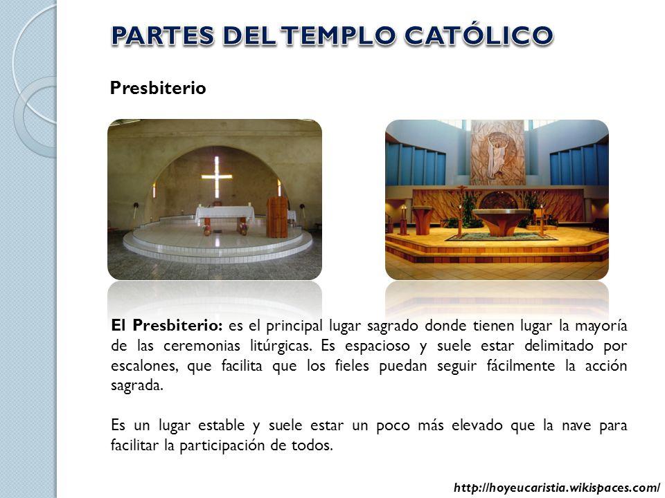 Presbiterio El Presbiterio: es el principal lugar sagrado donde tienen lugar la mayoría de las ceremonias litúrgicas. Es espacioso y suele estar delim