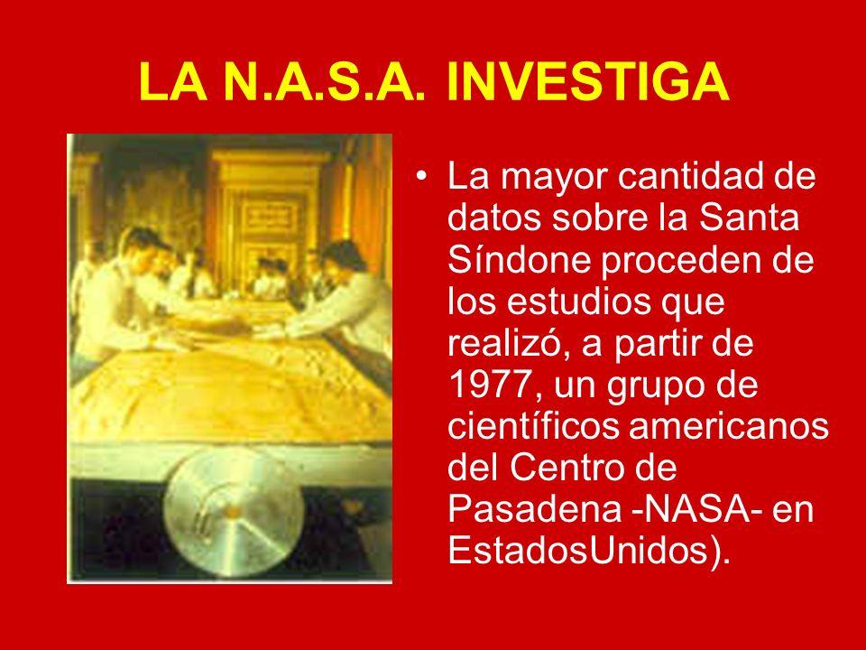 LA N.A.S.A. INVESTIGA La mayor cantidad de datos sobre la Santa Síndone proceden de los estudios que realizó, a partir de 1977, un grupo de científico