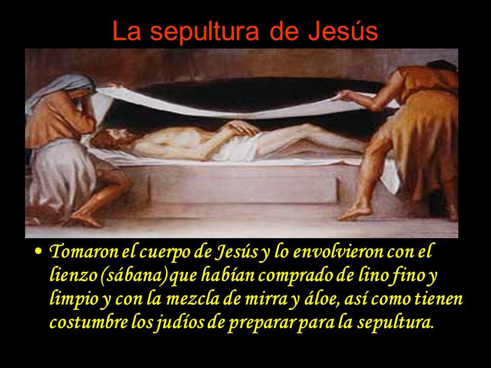 La sepultura de Jesús Tomaron el cuerpo de Jesús y lo envolvieron con el lienzo (sábana) que habían comprado de lino fino y limpio y con la mezcla de