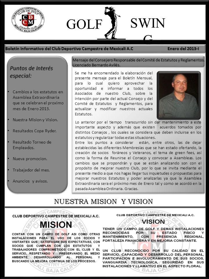 NUESTRA MISION Y VISION GOLF SWIN G Boletín Informativo del Club Deportivo Campestre de Mexicali A.C Enero del 2013-I Cambios a los estatutos en Asamb