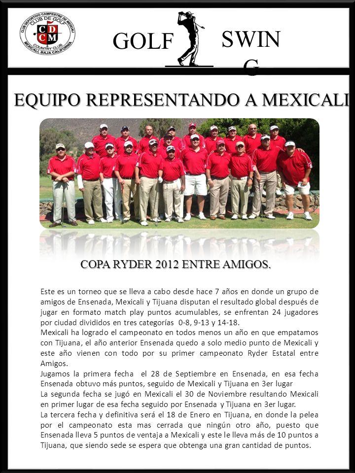 GOLF SWIN G Este es un torneo que se lleva a cabo desde hace 7 años en donde un grupo de amigos de Ensenada, Mexicali y Tijuana disputan el resultado