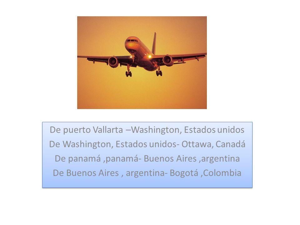 De puerto Vallarta –Washington, Estados unidos De Washington, Estados unidos- Ottawa, Canadá De panamá,panamá- Buenos Aires,argentina De Buenos Aires,