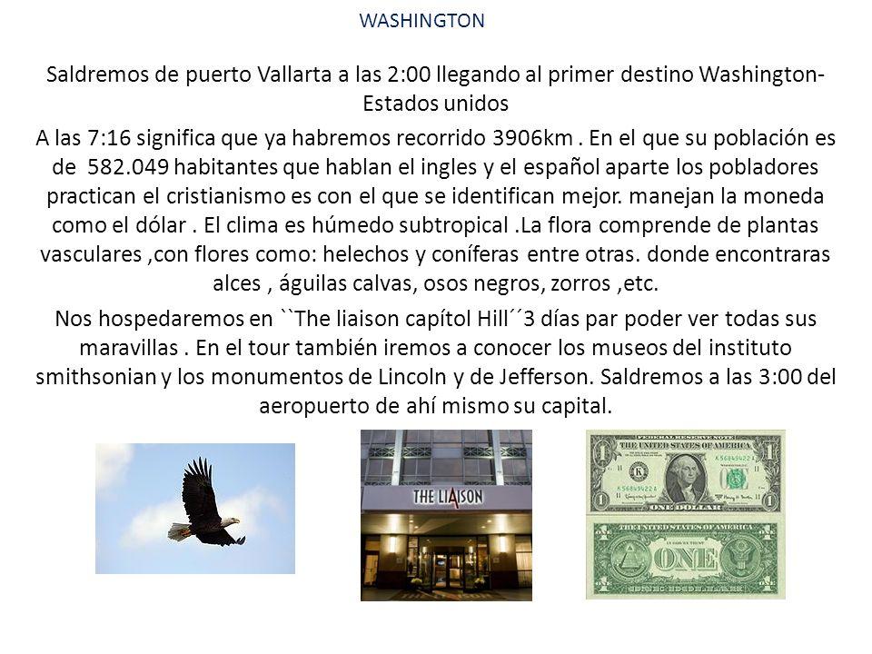 WASHINGTON Saldremos de puerto Vallarta a las 2:00 llegando al primer destino Washington- Estados unidos A las 7:16 significa que ya habremos recorrido 3906km.