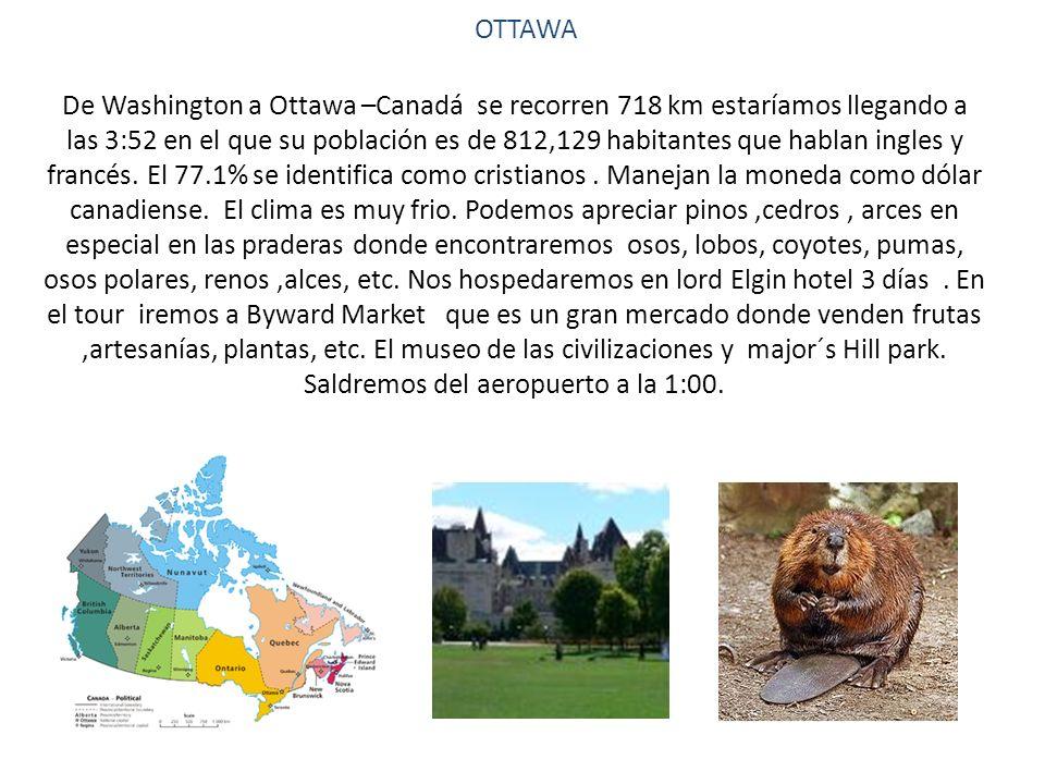 OTTAWA De Washington a Ottawa –Canadá se recorren 718 km estaríamos llegando a las 3:52 en el que su población es de 812,129 habitantes que hablan ingles y francés.