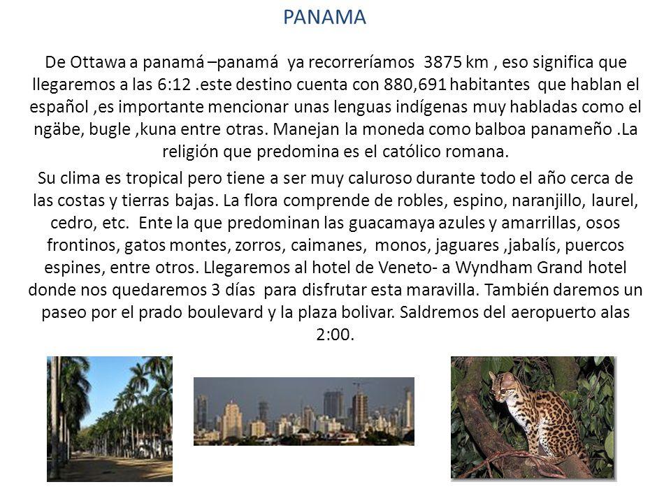 PANAMA De Ottawa a panamá –panamá ya recorreríamos 3875 km, eso significa que llegaremos a las 6:12.este destino cuenta con 880,691 habitantes que hab