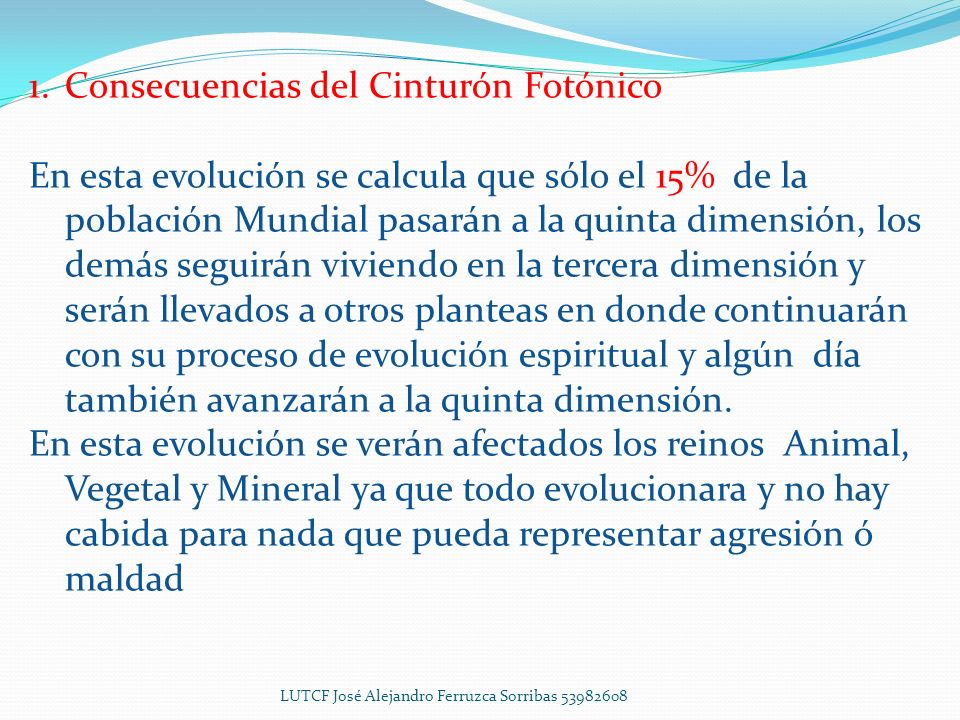 1.Consecuencias del Cinturón Fotónico Al entrar al cinturón fotónico pasaremos de la Era del Átomo a la Era del Fotón y esto es lo que generará la Evolución de todo ser viviente en la Tierra.