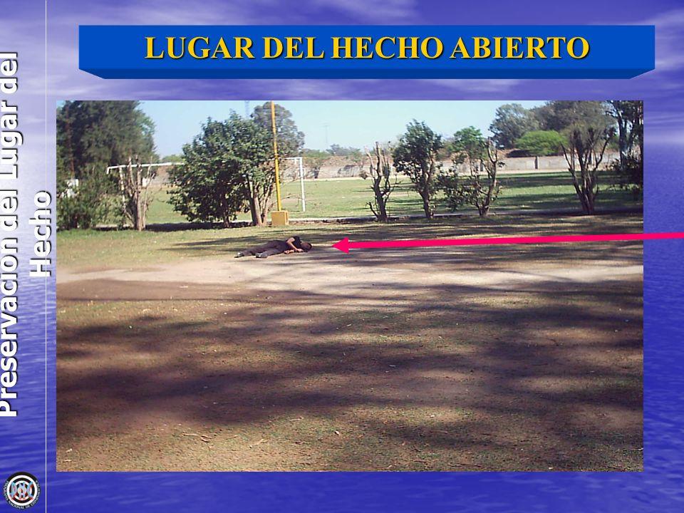 Preservación del Lugar del Hecho LUGAR DEL HECHO ABIERTO
