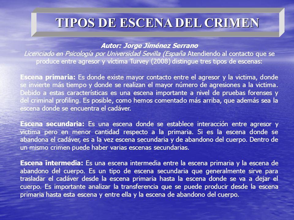 TIPOS DE ESCENA DEL CRIMEN Autor: Jorge Jiménez Serrano Licenciado en Psicología por Universidad Sevilla (España Atendiendo al contacto que se produce
