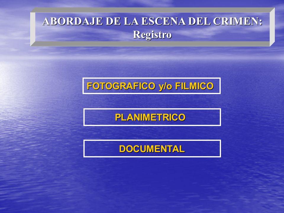 ABORDAJE DE LA ESCENA DEL CRIMEN: Registro FOTOGRAFICO y/o FILMICO PLANIMETRICO DOCUMENTAL