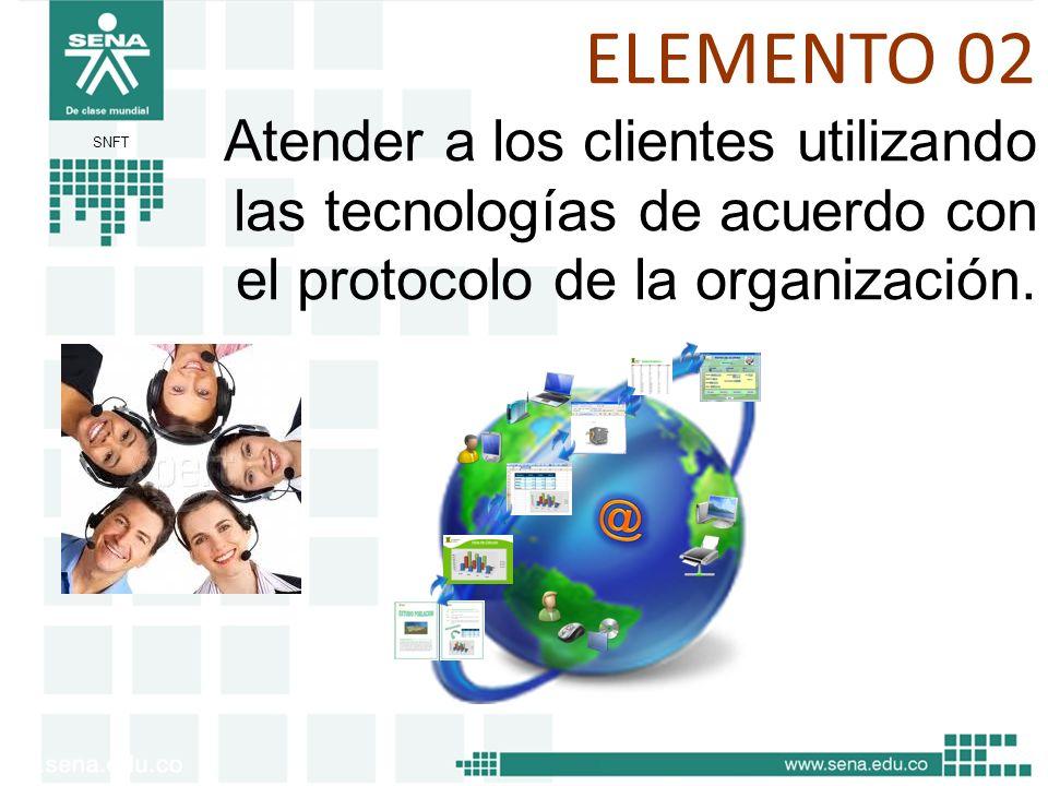 SNFT ELEMENTO 02 Atender a los clientes utilizando las tecnologías de acuerdo con el protocolo de la organización.