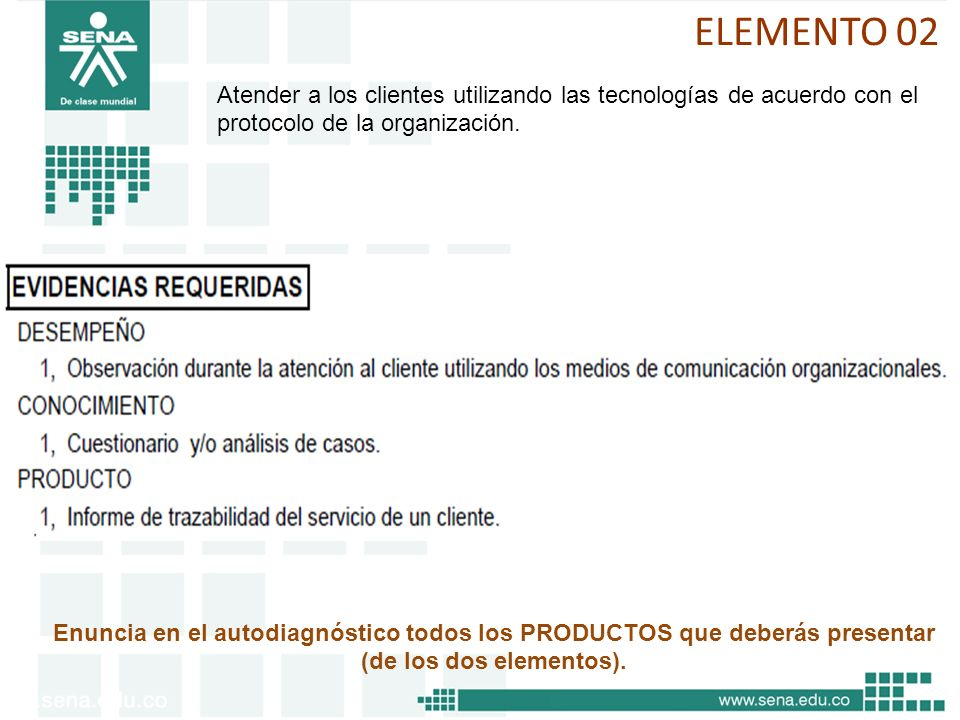 Enuncia en el autodiagnóstico todos los PRODUCTOS que deberás presentar (de los dos elementos). ELEMENTO 02 Atender a los clientes utilizando las tecn