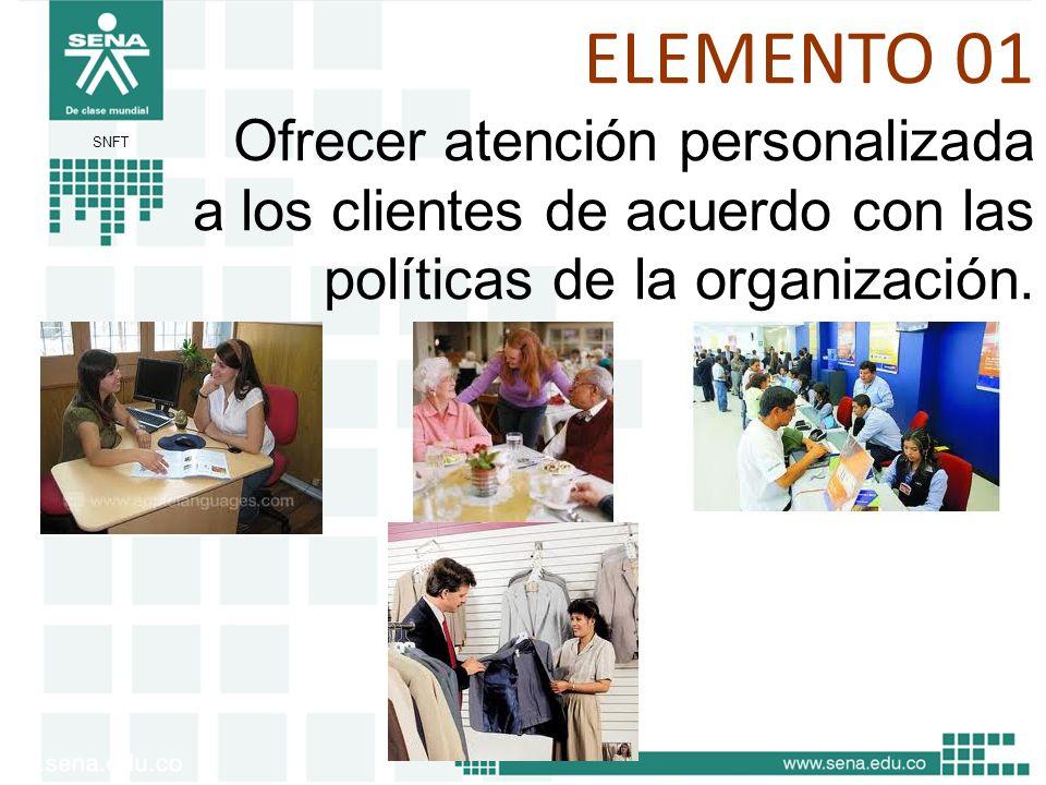 SNFT ELEMENTO 01 Ofrecer atención personalizada a los clientes de acuerdo con las políticas de la organización.