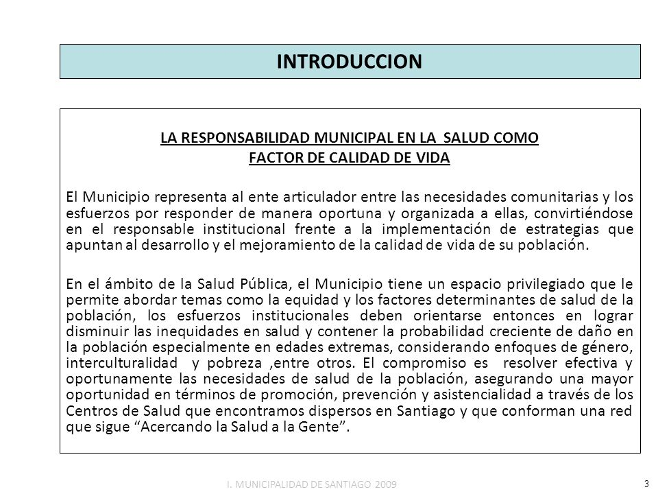INTRODUCCION LA RESPONSABILIDAD MUNICIPAL EN LA SALUD COMO FACTOR DE CALIDAD DE VIDA El Municipio representa al ente articulador entre las necesidades